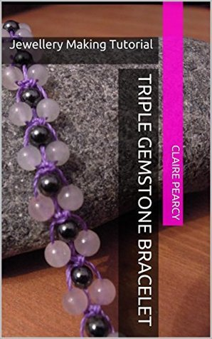 Triple Gemstone Bracelet: Jewellery Making Tutorial  by  Claire Pearcy