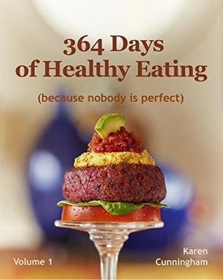 364 Days of Healthy Eating (because nobody is perfect)  by  Karen Cunningham