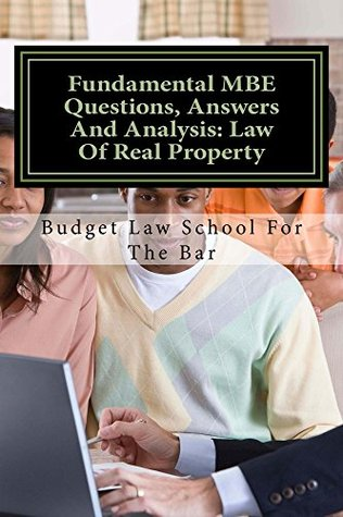 Fundamental MBE Questions, Answers And Analysis: Law Of Real Property: -  by  authors of published model bar exam essays INCLUDING REAL PROPERTY - look inside! ! by Budget Law School For the Bar