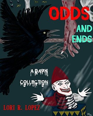 Odds And Ends: A Dark Collection Lori R. Lopez