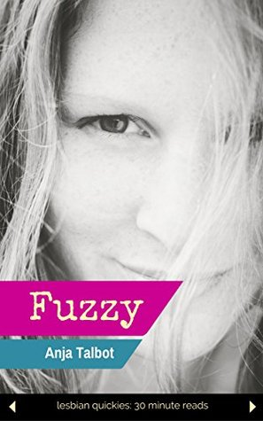 Fuzzy: (Lesbian Quickies: 30 minutes reads) Anja Talbot