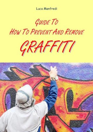 Guide to how to prevent and remove graffiti  by  Luca Manfredi