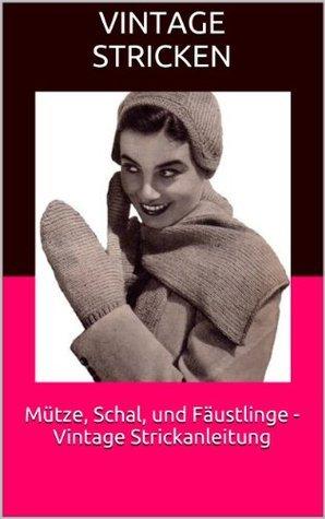 Mütze, Schal, und Fäustlinge - Vintage Strickanleitung Vintage Stricken