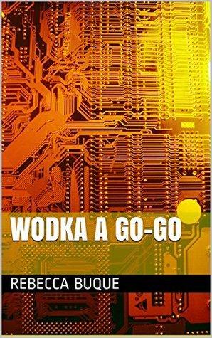 Wodka A Go-Go  by  Rebecca Buque