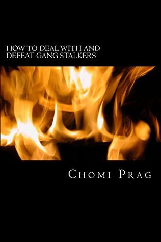 How to Deal with and Defeat Gang Stalkers Chomi Prag