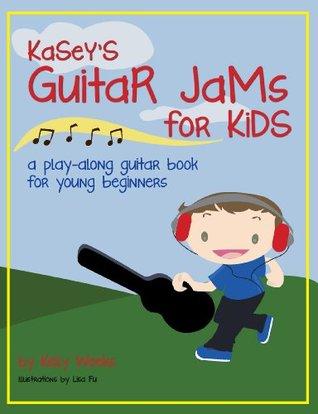 Kaseys Guitar Jams for Kids Kelly Weeks