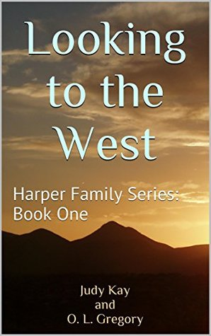 Looking to the West (Harper Family Series Book 1)  by  Judy Kay