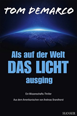 Als auf der Welt das Licht ausging: Ein Wissenschafts-Thriller Tom DeMarco