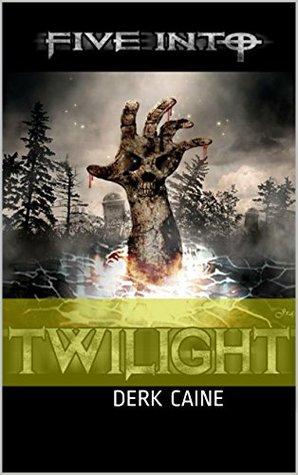 Five Into Twilight Derk Caine