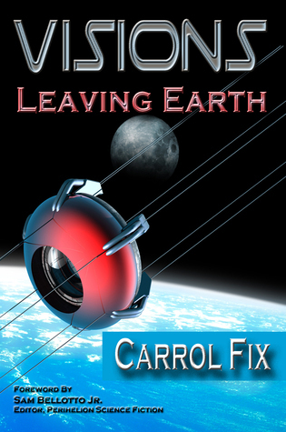 Visions: Leaving Earth  by  Carrol Fix