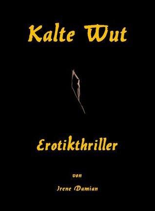 Kalte Wut: Erotikthriller  by  Irene Damian