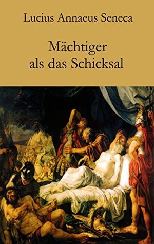 Mächtiger als das Schicksal  by  Lucius Annaeus Seneca
