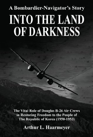 Into the Land of Darkness: A Bombardier-Navigators Story Arthur L. Haarmeyer