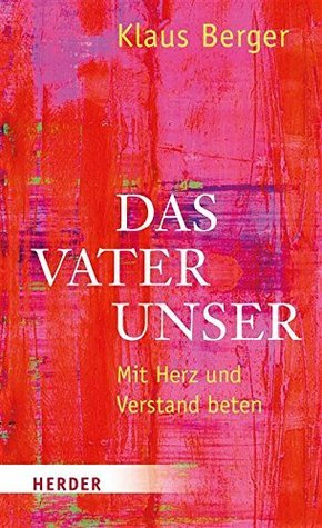 Das Vaterunser: Mit Herz und Verstand beten  by  Klaus Berger