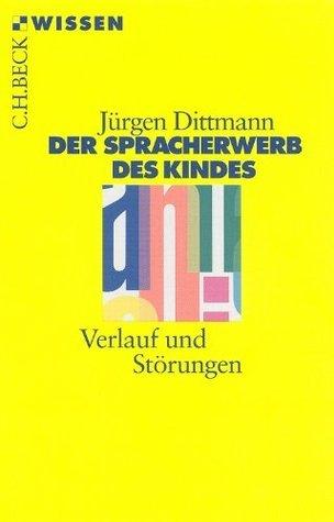 Der Spracherwerb des Kindes: Verlauf und Störungen  by  Jürgen Dittmann