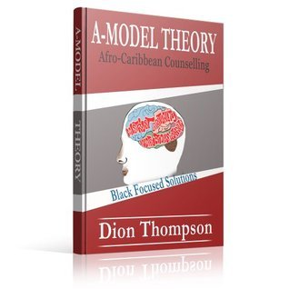 A-Model Theory: Afro-Caribbean Counselling: Black Focused Solutions Dion Thompson