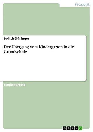 Der Übergang vom Kindergarten in die Grundschule  by  Judith Düringer
