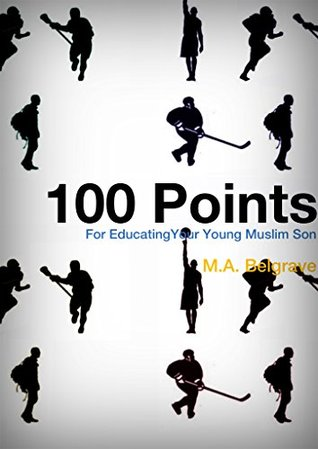 100 Points for Educating Your Young Muslim Son  by  M.A. Belgrave