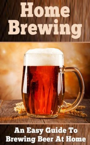 Home Brewing: How to brew beer at home  by  Feel Good Publications