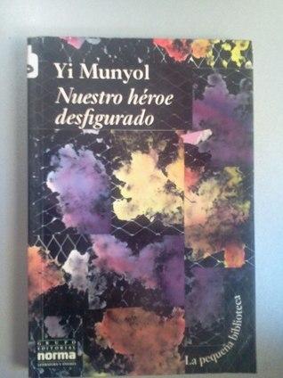 Nuestro héroe desfigurado  by  Yi Mun-Yol