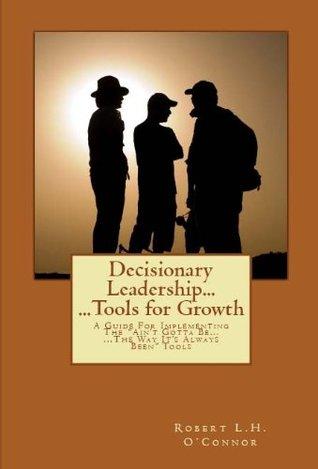 Decisionary Leadership - Tools for Growth Robert OConnor