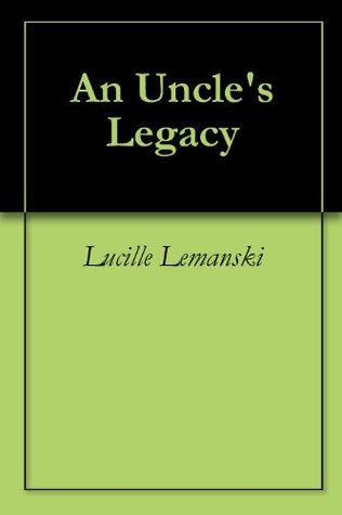 An Uncles Legacy  by  Lucille Lemanski