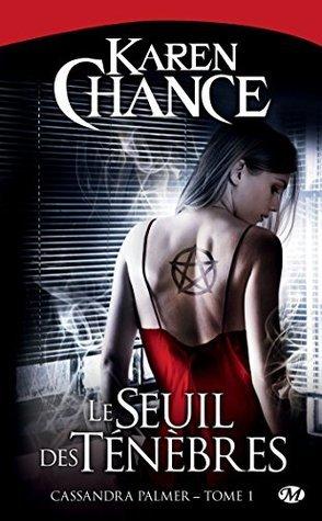 Le Seuil des ténèbres: Cassandra Palmer, T1  by  Karen Chance