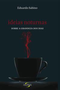 Ideias Noturnas Sobre a Grandeza dos Dias  by  Eduardo Sabino