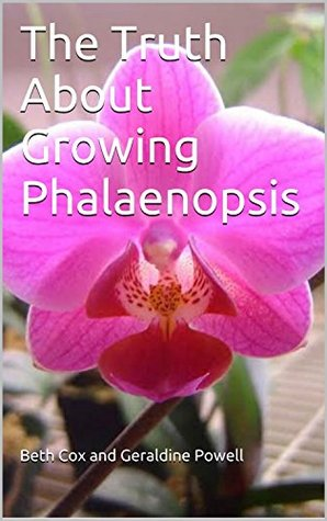 The Truth About Growing Phalaenopsis Beth Cox and Geraldine Powell