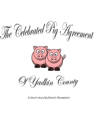 The Celebrated Pig agreement of Yadkin County  by  Derek Alexander