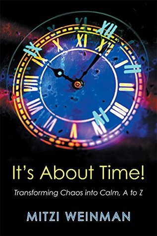 Its About Time!: Transforming Chaos into Calm, A to Z  by  Mitzi Weinman