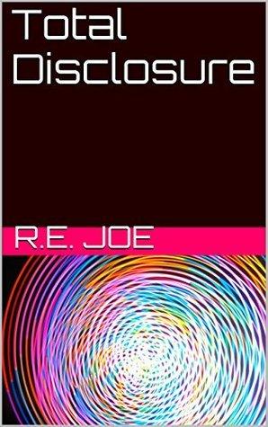 Total Disclosure  by  R.e. Joe
