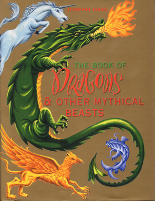 The Book of Dragons: ...and Other Mythical Beasts  by  Joseph Nigg