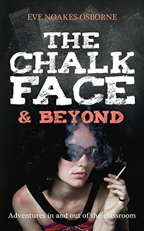 The Chalkface and Beyond Eve Noakes-Osborne