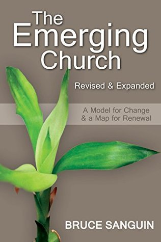 The Emerging Church Revised & Expanded: A Model for Change & a Map for Renewal  by  Bruce Sanguin