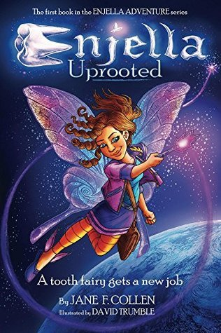 Enjella Uprooted: A Tooth Fairy Gets A New Job (The Enjella(R) Adventures Book 1)  by  Jane Collen