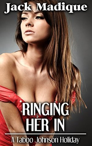 Ringing Her In: A Taboo Johnson Holiday Jack Madique