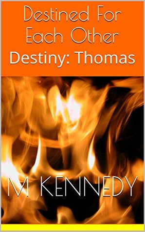 Destined For Each Other: Destiny: Thomas M.  Kennedy