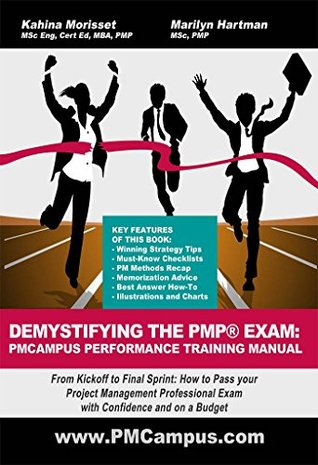 Demystifying The PMP Exam: PMCampus Performance Training Manual: From Kickoff to Final Sprint: How to Pass your Project Management Professional Exam with Confidence and on a Budget  by  Kahina Morisset