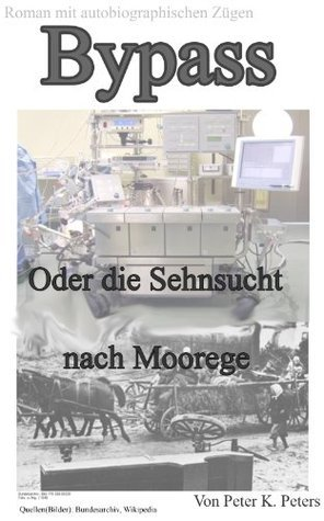 Bypass: oder die Sehnsucht nach Moorrege  by  Peter K. Peters