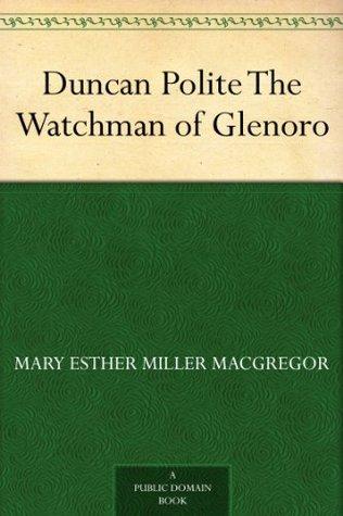 Duncan Polite The Watchman of Glenoro Mary Esther Miller MacGregor