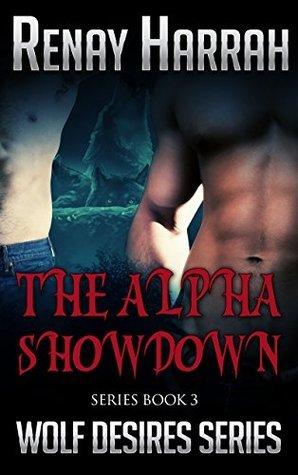 The Alpha Showdown: Wolf Desires Book 3: Alpha Werewolf Shifter Romance  by  Renay Harrah