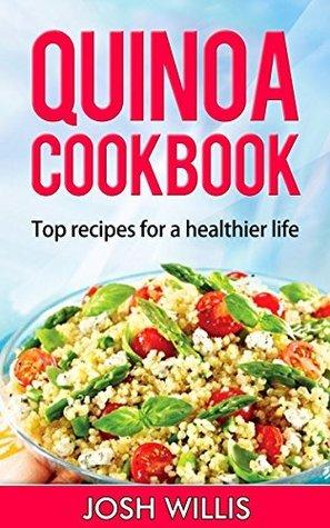Quinoa cookbook: Top recipes for a healthier life Josh Willis
