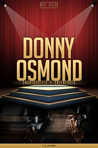 Donny Osmond Unauthorized & Uncensored R.B. Grimm