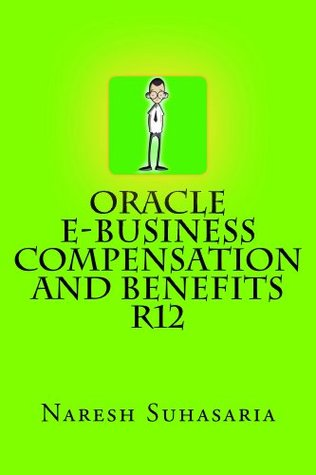 Oracle E-Business Compensation and Benefits R12  by  Naresh Suhasaria