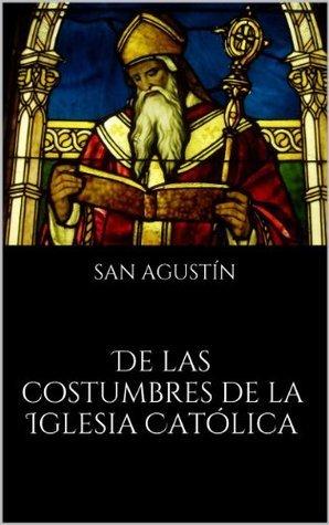 De las costumbres de la Iglesia Católica Augustine of Hippo