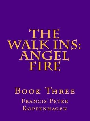 Angel Fire (The Walk Ins Book 3)  by  Frank Koppenhagen