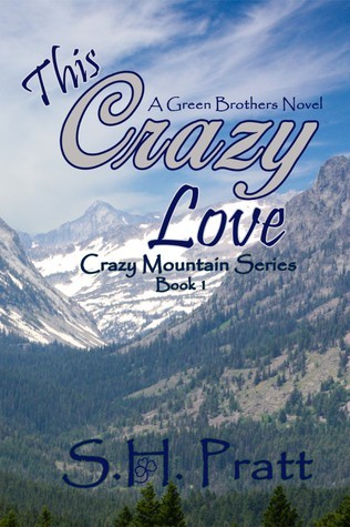 This Crazy Love  (Crazy Mountain Series #1) (Green Brothers Novel)  by  S.H. Pratt