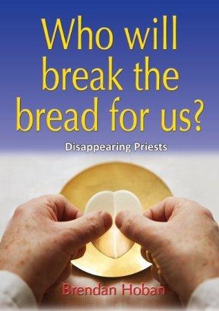 Who will break the bread for us?  by  Brendan Hoban