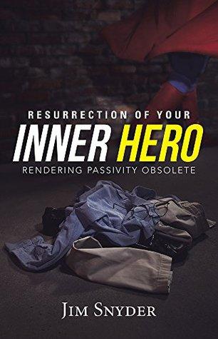 Resurrection of Your Inner Hero: Rendering Passivity Obsolete Sidekick  by  Jim Snyder